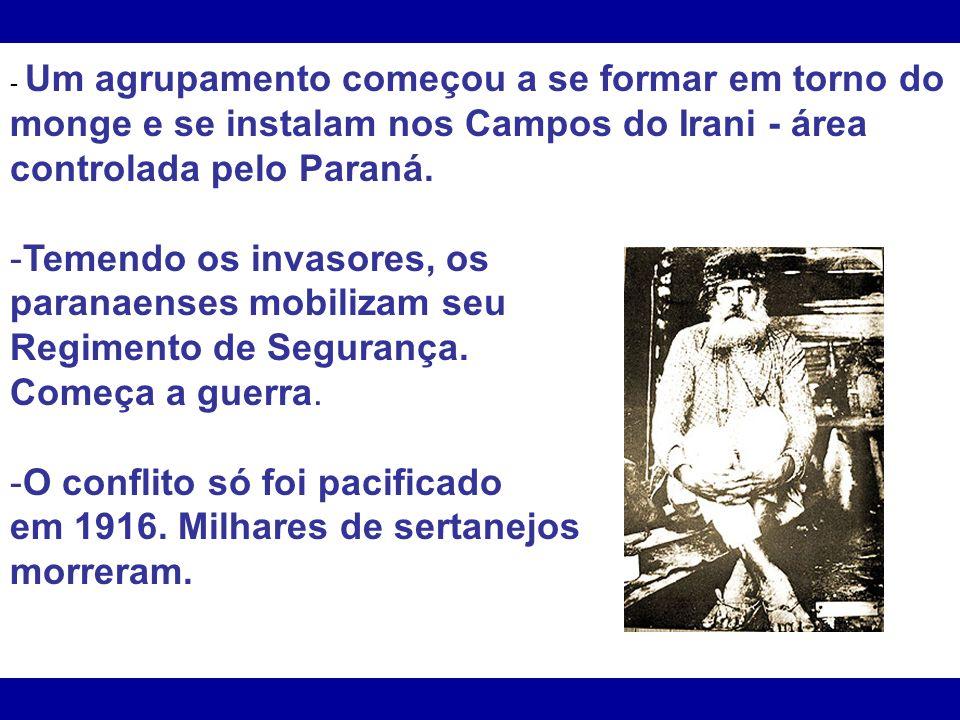- Um agrupamento começou a se formar em torno do monge e se instalam nos Campos do Irani - área controlada pelo Paraná. -Temendo os invasores, os para