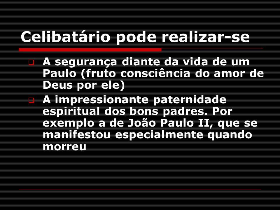 Celibatário pode realizar-se A segurança diante da vida de um Paulo (fruto consciência do amor de Deus por ele) A impressionante paternidade espiritua