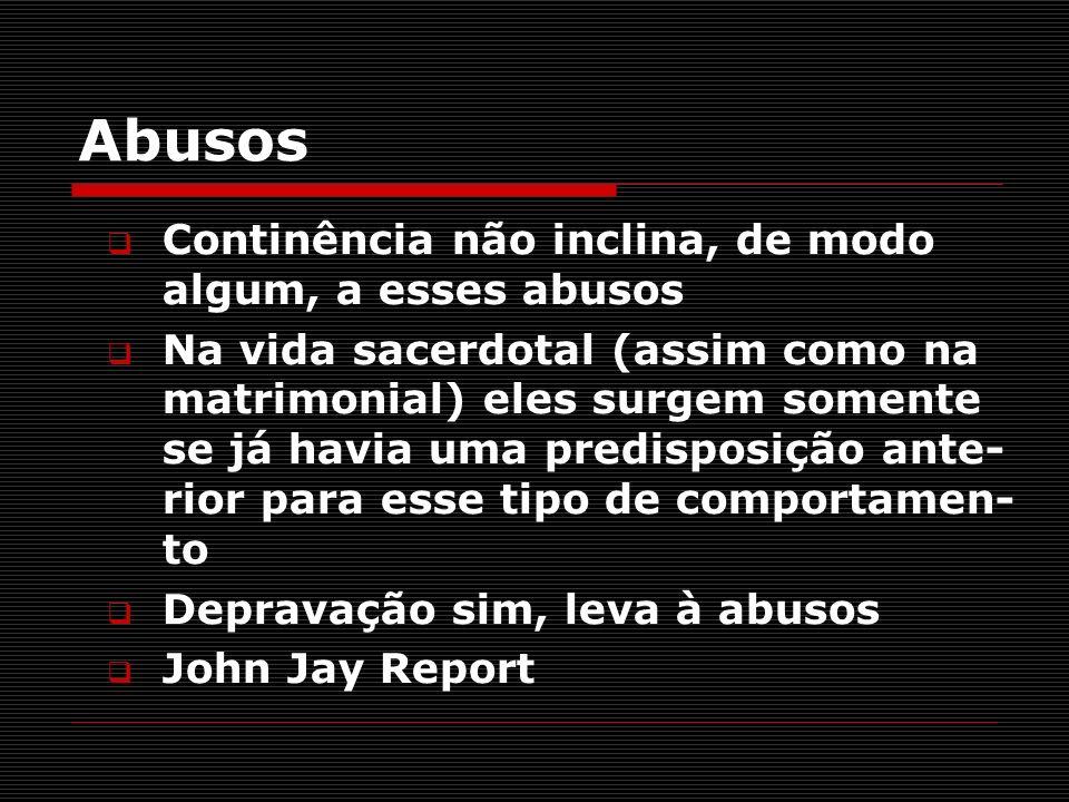 Abusos Continência não inclina, de modo algum, a esses abusos Na vida sacerdotal (assim como na matrimonial) eles surgem somente se já havia uma predi
