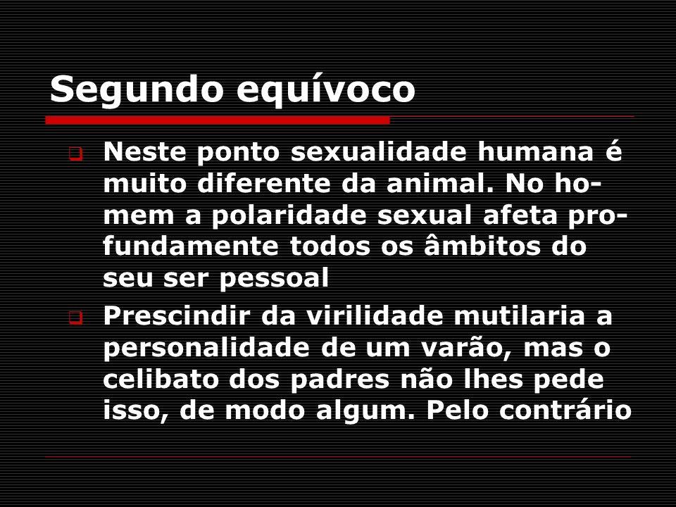 Segundo equívoco Neste ponto sexualidade humana é muito diferente da animal. No ho- mem a polaridade sexual afeta pro- fundamente todos os âmbitos do