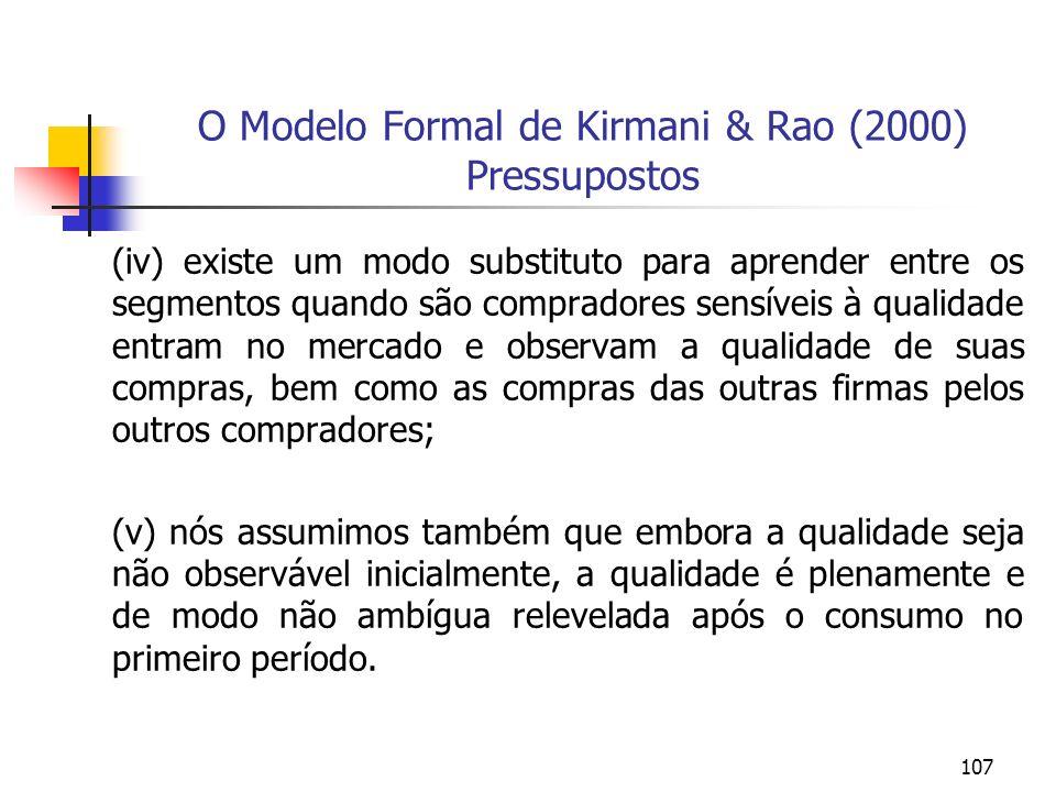 107 O Modelo Formal de Kirmani & Rao (2000) Pressupostos (iv) existe um modo substituto para aprender entre os segmentos quando são compradores sensív
