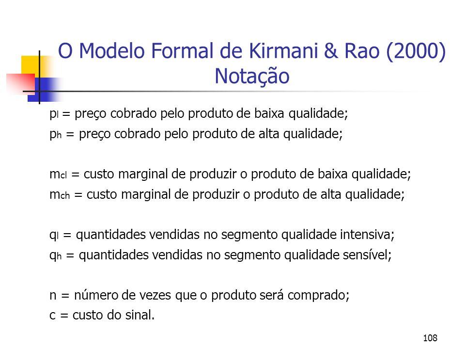 108 O Modelo Formal de Kirmani & Rao (2000) Notação p l = preço cobrado pelo produto de baixa qualidade; p h = preço cobrado pelo produto de alta qual