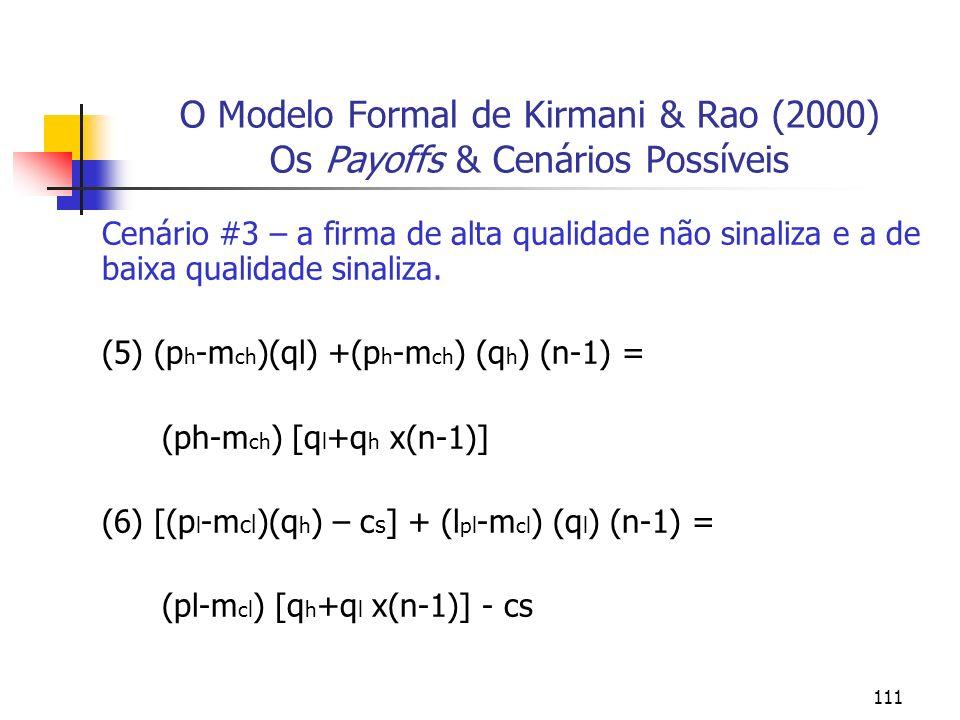 111 O Modelo Formal de Kirmani & Rao (2000) Os Payoffs & Cenários Possíveis Cenário #3 – a firma de alta qualidade não sinaliza e a de baixa qualidade