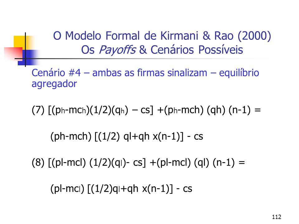 112 O Modelo Formal de Kirmani & Rao (2000) Os Payoffs & Cenários Possíveis Cenário #4 – ambas as firmas sinalizam – equilíbrio agregador (7) [(p h -m