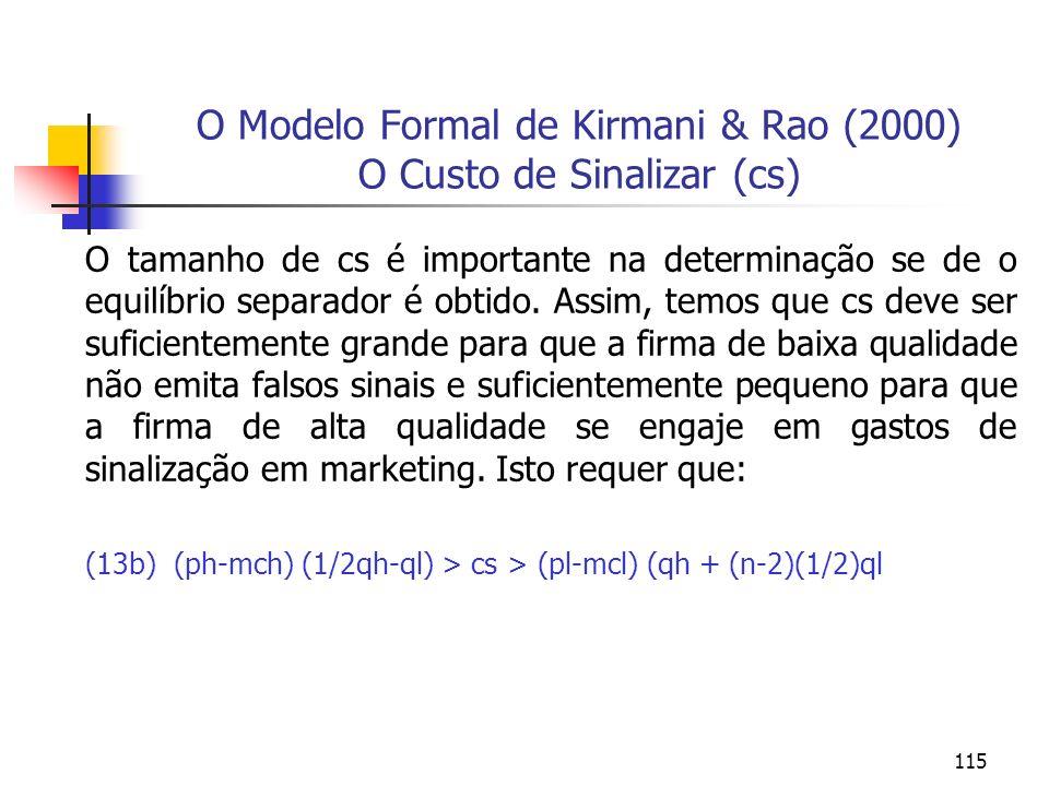 115 O Modelo Formal de Kirmani & Rao (2000) O Custo de Sinalizar (cs) O tamanho de cs é importante na determinação se de o equilíbrio separador é obti
