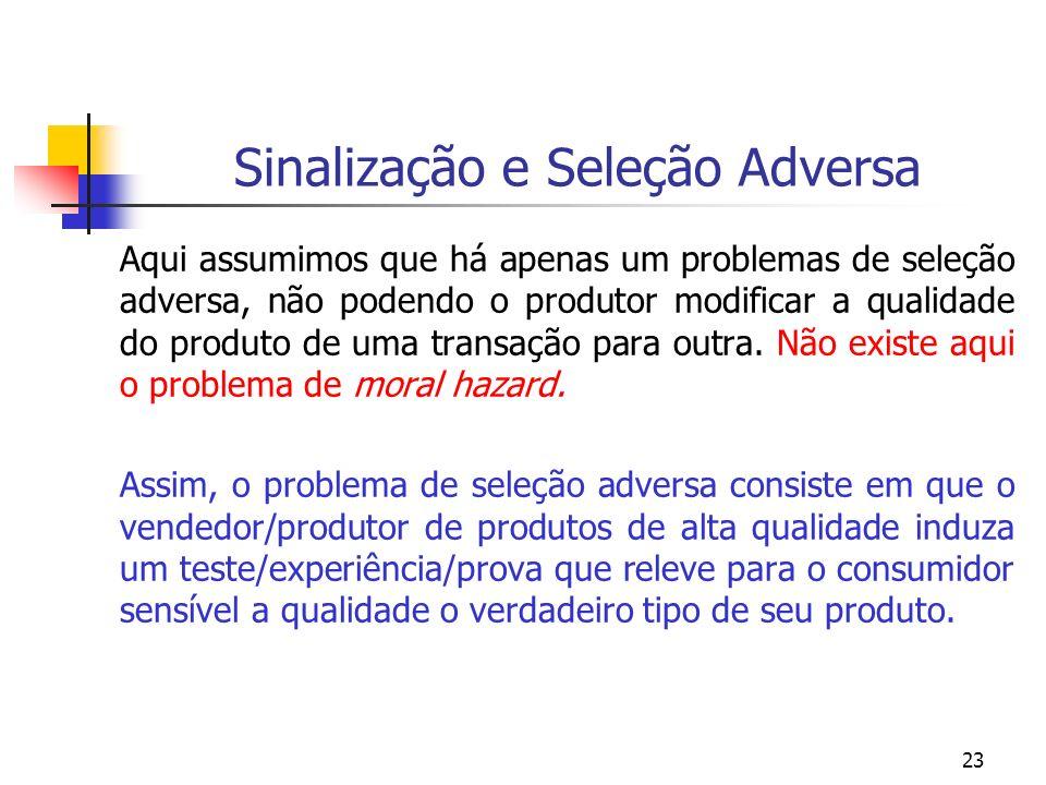 23 Sinalização e Seleção Adversa Aqui assumimos que há apenas um problemas de seleção adversa, não podendo o produtor modificar a qualidade do produto