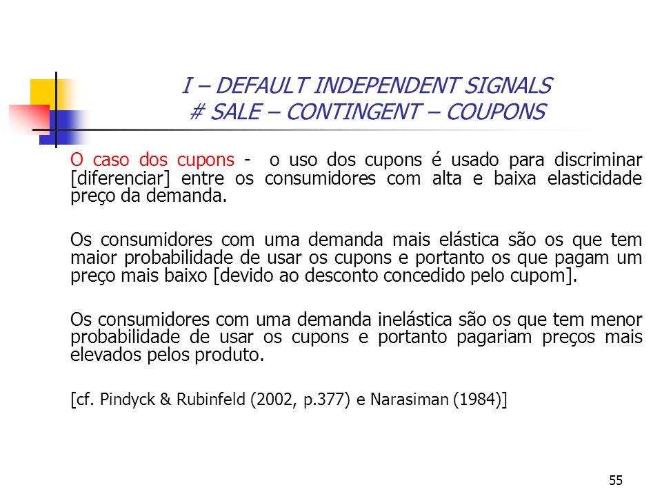 55 I – DEFAULT INDEPENDENT SIGNALS # SALE – CONTINGENT – COUPONS O caso dos cupons - o uso dos cupons é usado para discriminar [diferenciar] entre os