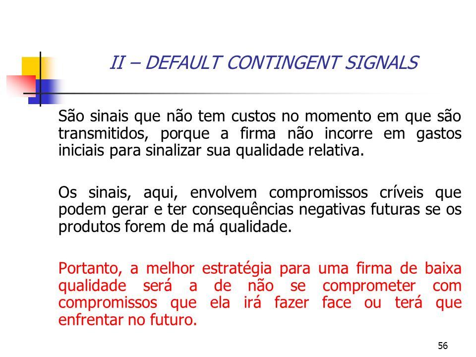56 II – DEFAULT CONTINGENT SIGNALS São sinais que não tem custos no momento em que são transmitidos, porque a firma não incorre em gastos iniciais par