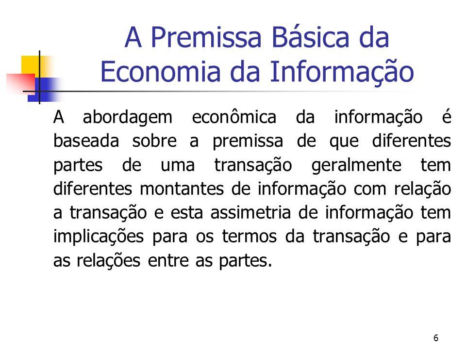 6 A Premissa Básica da Economia da Informação A abordagem econômica da informação é baseada sobre a premissa de que diferentes partes de uma transação