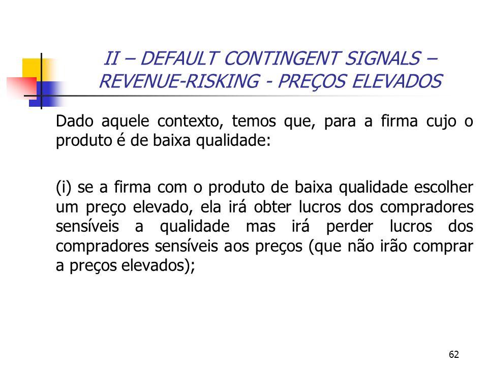 62 II – DEFAULT CONTINGENT SIGNALS – REVENUE-RISKING - PREÇOS ELEVADOS Dado aquele contexto, temos que, para a firma cujo o produto é de baixa qualida