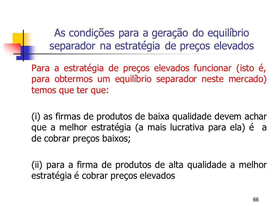66 As condições para a geração do equilíbrio separador na estratégia de preços elevados Para a estratégia de preços elevados funcionar (isto é, para o