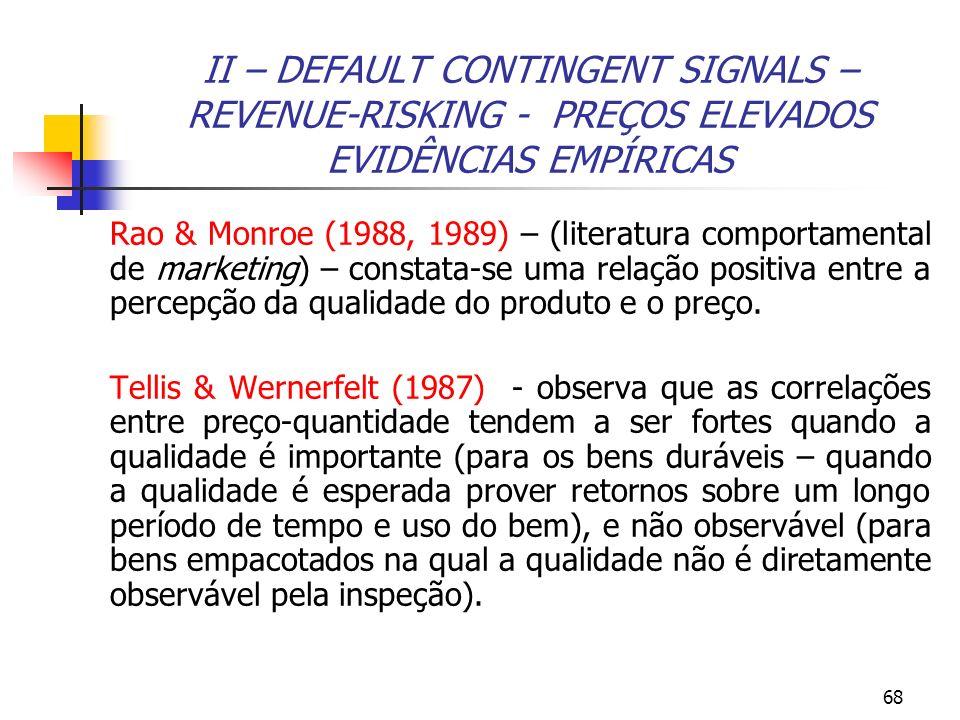 68 II – DEFAULT CONTINGENT SIGNALS – REVENUE-RISKING - PREÇOS ELEVADOS EVIDÊNCIAS EMPÍRICAS Rao & Monroe (1988, 1989) – (literatura comportamental de