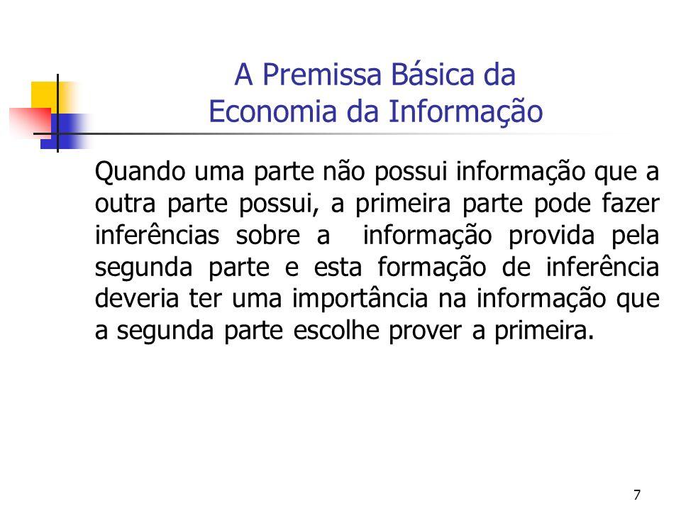 7 A Premissa Básica da Economia da Informação Quando uma parte não possui informação que a outra parte possui, a primeira parte pode fazer inferências