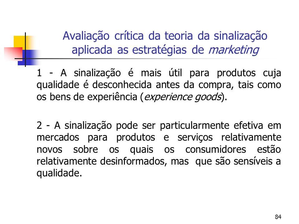 84 Avaliação crítica da teoria da sinalização aplicada as estratégias de marketing 1 - A sinalização é mais útil para produtos cuja qualidade é descon