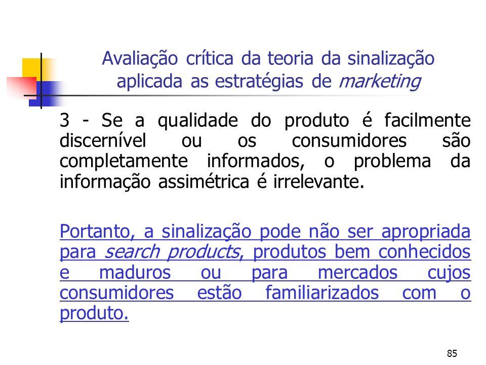 85 Avaliação crítica da teoria da sinalização aplicada as estratégias de marketing 3 - Se a qualidade do produto é facilmente discernível ou os consum