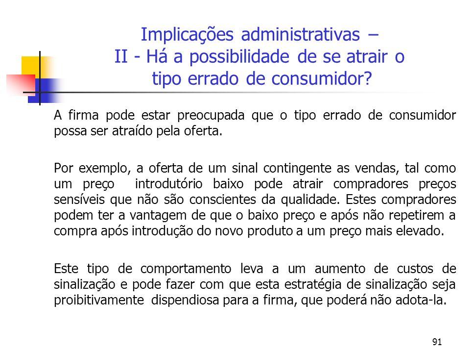 91 Implicações administrativas – II - Há a possibilidade de se atrair o tipo errado de consumidor? A firma pode estar preocupada que o tipo errado de