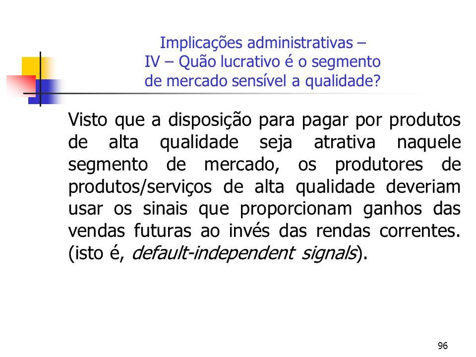 96 Implicações administrativas – IV – Quão lucrativo é o segmento de mercado sensível a qualidade? Visto que a disposição para pagar por produtos de a