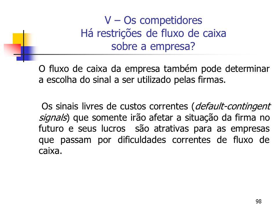 98 V – Os competidores Há restrições de fluxo de caixa sobre a empresa? O fluxo de caixa da empresa também pode determinar a escolha do sinal a ser ut