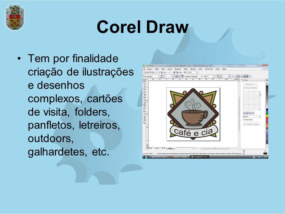 Corel Draw Tem por finalidade criação de ilustrações e desenhos complexos, cartões de visita, folders, panfletos, letreiros, outdoors, galhardetes, etc.