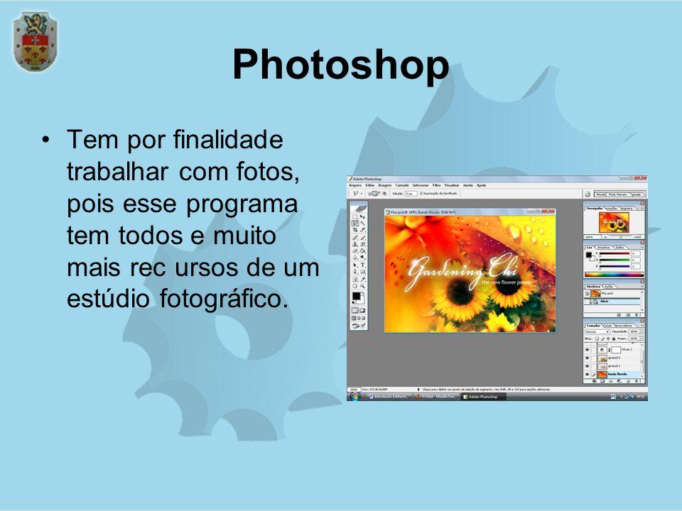 Photoshop Tem por finalidade trabalhar com fotos, pois esse programa tem todos e muito mais rec ursos de um estúdio fotográfico.