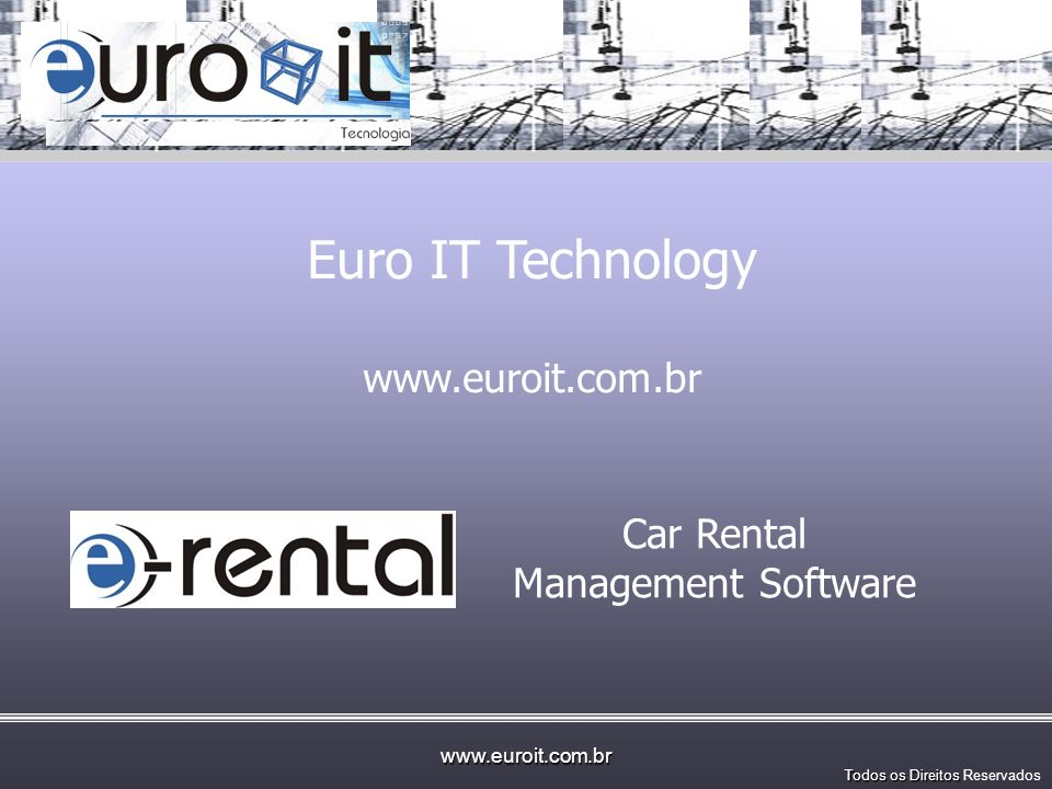 www.euroit.com.br Todos os direitos reservados EuroIT Solution: –Covers 100% of the needs of a Car Rental companies and Fleet management Companies –#1 Car Rental Software In Brazil –11 Years in Business –More than 500 Clients –100% SaaS solution –Versions In Portuguese and Spanish and Under construction for English / US needs (January 2013) –Manages companies from 5 cars thru 100.000 cars