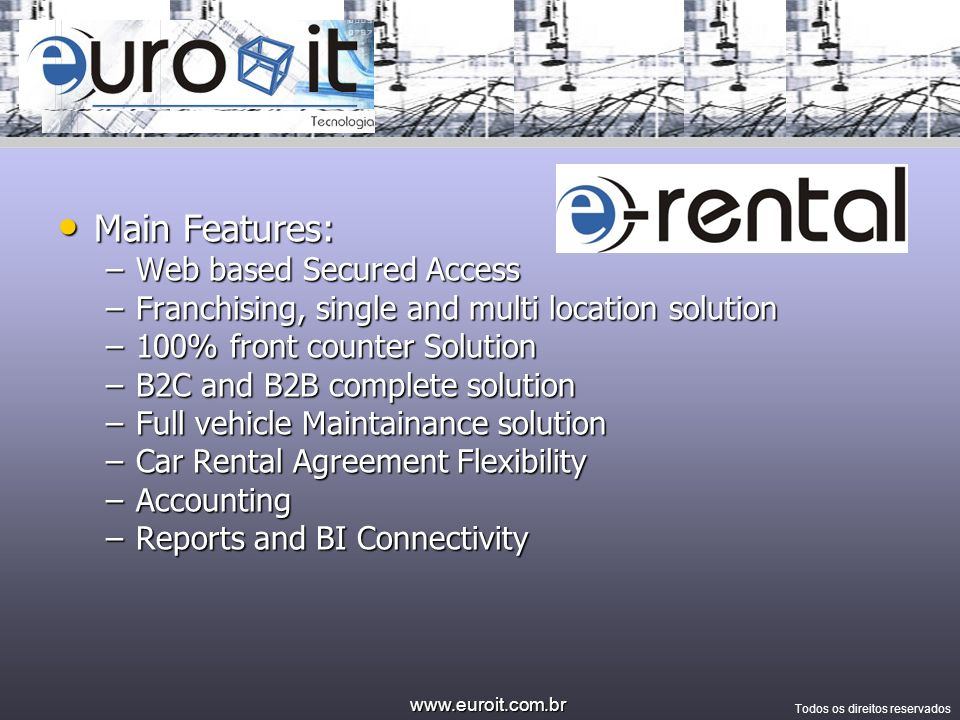 www.euroit.com.br Todos os direitos reservados EuroIT Numbers: EuroIT Numbers: –500 Clients –10.000 Users –85.000 cars managed –850.000 transactions / day Technical Numbers Technical Numbers –900 MS-SQL Tables –4200 ASP pages