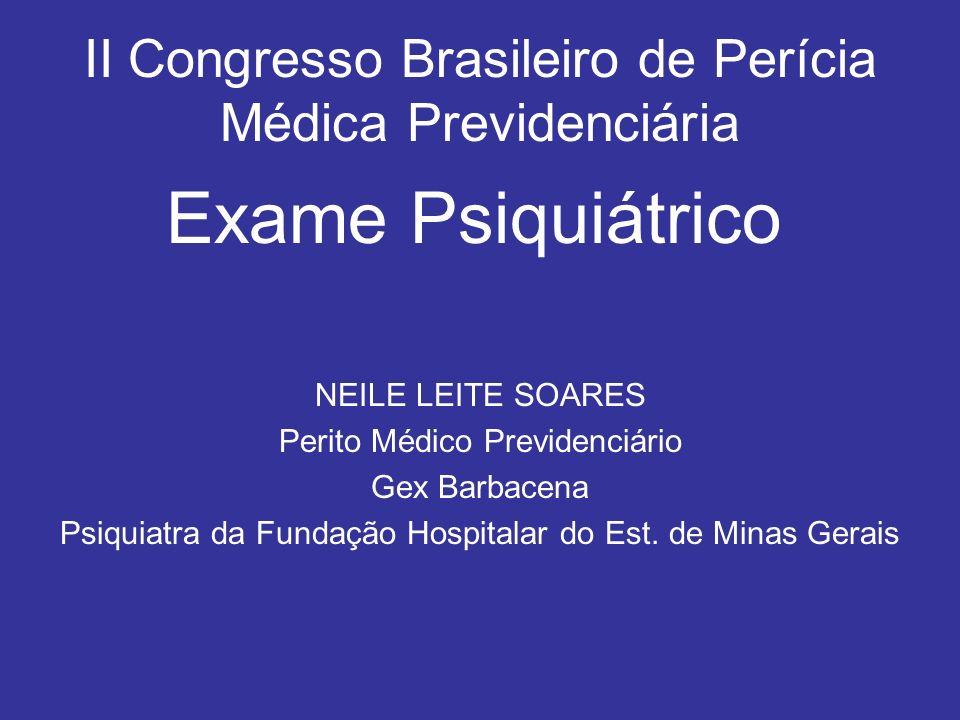 II Congresso Brasileiro de Perícia Médica Previdenciária Exame Psiquiátrico NEILE LEITE SOARES Perito Médico Previdenciário Gex Barbacena Psiquiatra d
