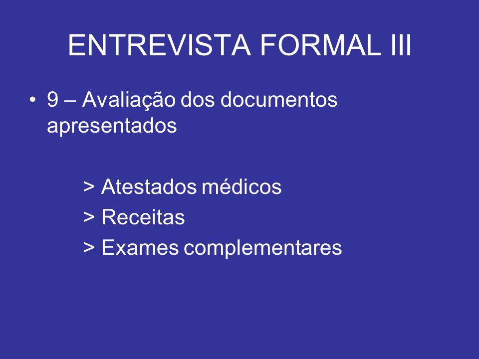 ENTREVISTA FORMAL III 9 – Avaliação dos documentos apresentados > Atestados médicos > Receitas > Exames complementares