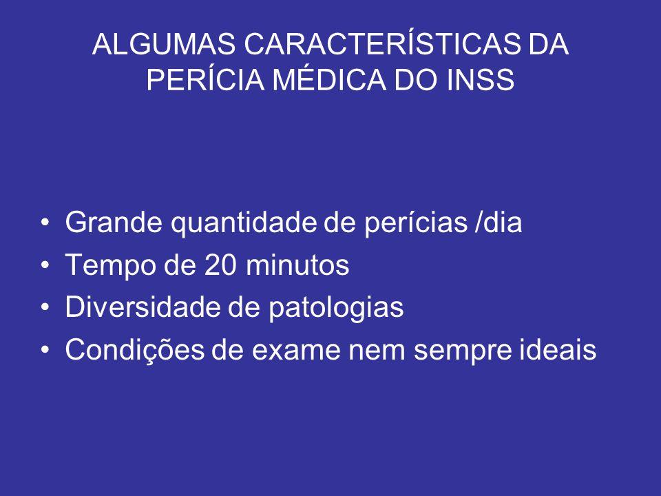 ALGUMAS CARACTERÍSTICAS DA PERÍCIA MÉDICA DO INSS Grande quantidade de perícias /dia Tempo de 20 minutos Diversidade de patologias Condições de exame