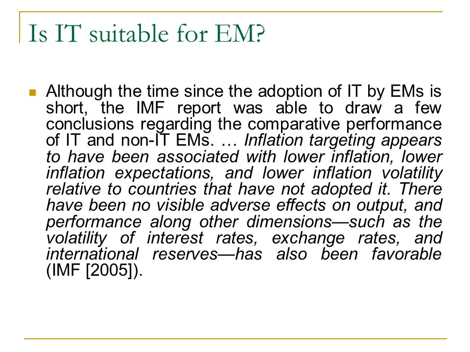 Is IT suitable for EM? Although the time since the adoption of IT by EMs is short, the IMF report was able to draw a few conclusions regarding the com