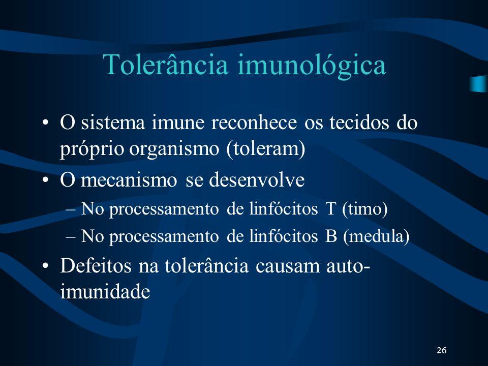 26 Tolerância imunológica O sistema imune reconhece os tecidos do próprio organismo (toleram) O mecanismo se desenvolve –No processamento de linfócito
