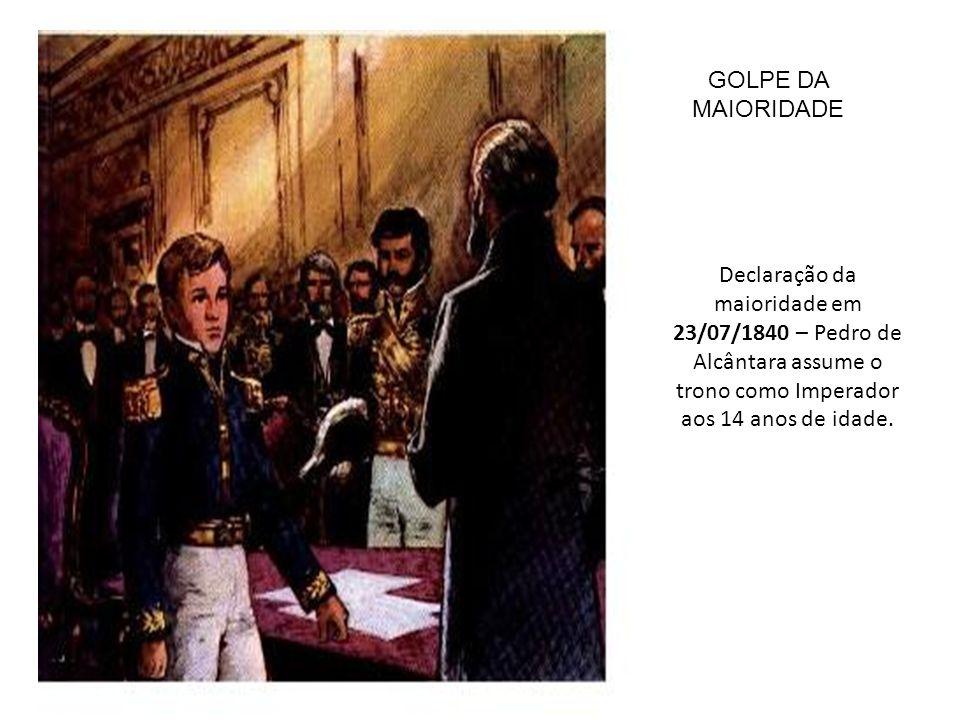 Declaração da maioridade em 23/07/1840 – Pedro de Alcântara assume o trono como Imperador aos 14 anos de idade. GOLPE DA MAIORIDADE