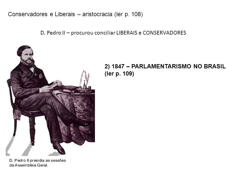Quadro comparativo PARLAMENTARISMO INGLÊS Partido com o maior número de representantes (partido majoritário) indica o PRIMEIRO MINISTRO O PRIMEIRO MINISTRO indicado nomeia o restante do gabinete (Ministério) PARLAMENTARISMO BRASILEIRO (às avessas) O IMPERADOR indicava o PRESIDENTE DO CONSELHO DE MINISTROS (Primeiro Ministro) PRESIDENTE DO CONSELHO DE MINISTROS não precisava pertencer ao partido majoritário Se a Câmara dos Deputados não aceitasse a indicação – o imperador poderia dissolver a Assembléia 1853- 1858 – MINISTÉRIO DA CONCILIAÇÃO – Liberais + Conservadores 1862 – 1868 – LIGA PROGRESSISTA – aliança entre Liberais e Conservadores 1853- 1858 – MINISTÉRIO DA CONCILIAÇÃO – Liberais + Conservadores 1862 – 1868 – LIGA PROGRESSISTA – aliança entre Liberais e Conservadores