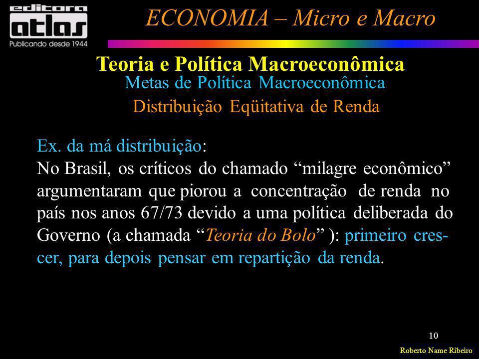 Roberto Name Ribeiro ECONOMIA – Micro e Macro 10 Metas de Política Macroeconômica Distribuição Eqüitativa de Renda Ex. da má distribuição: No Brasil,