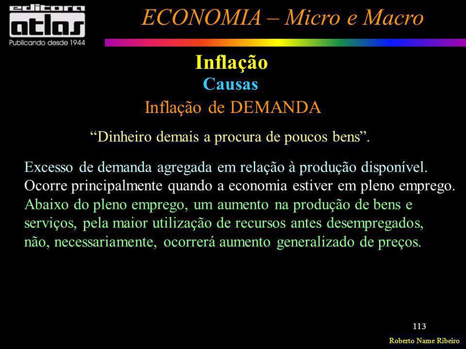 Roberto Name Ribeiro ECONOMIA – Micro e Macro 113 Inflação Inflação de DEMANDA Causas Excesso de demanda agregada em relação à produção disponível. Oc