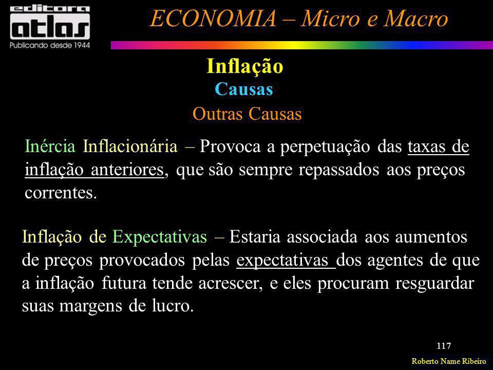 Roberto Name Ribeiro ECONOMIA – Micro e Macro 117 Inflação Outras Causas Causas Inércia Inflacionária – Provoca a perpetuação das taxas de inflação an