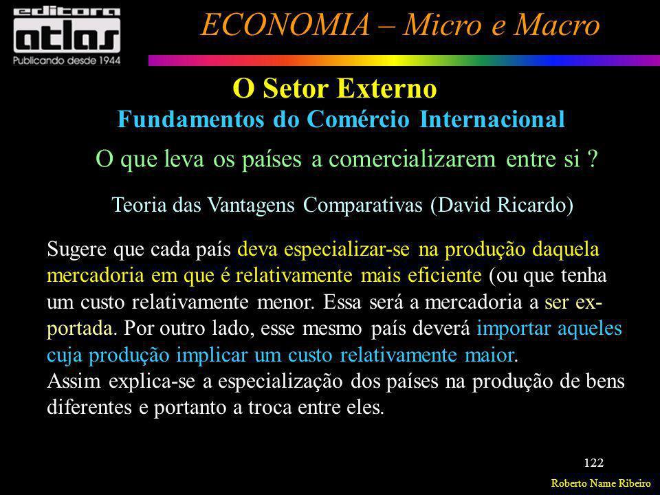 Roberto Name Ribeiro ECONOMIA – Micro e Macro 122 O Setor Externo Fundamentos do Comércio Internacional O que leva os países a comercializarem entre s