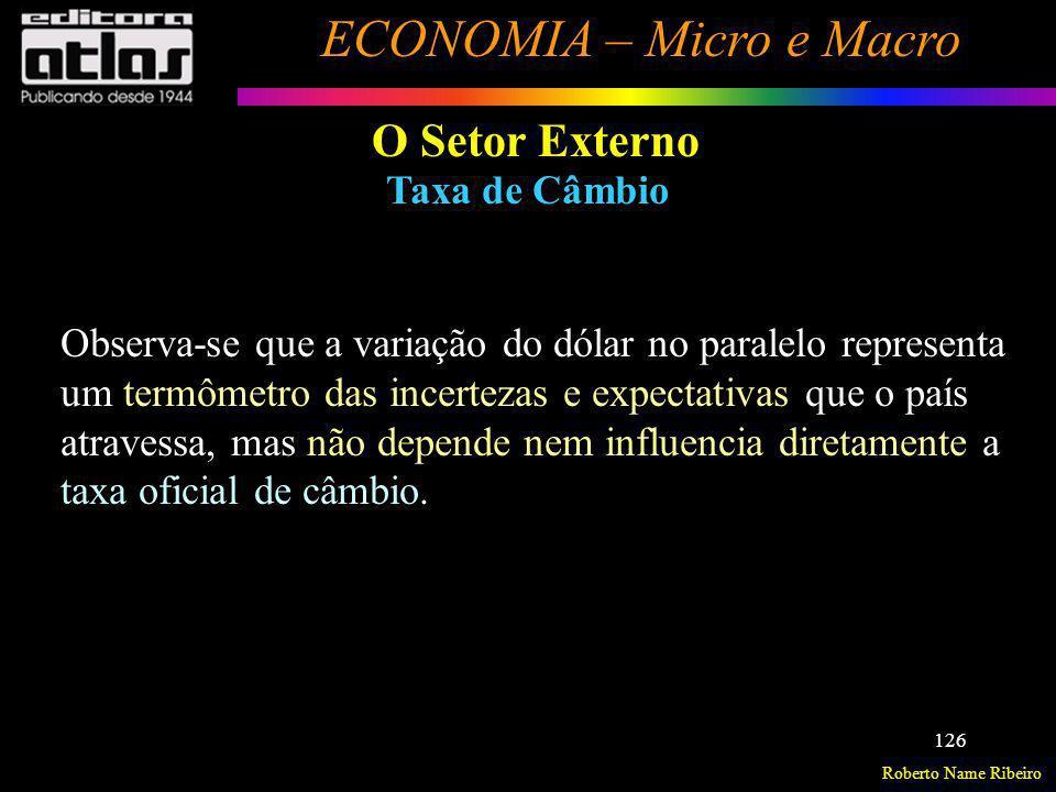 Roberto Name Ribeiro ECONOMIA – Micro e Macro 126 O Setor Externo Taxa de Câmbio Observa-se que a variação do dólar no paralelo representa um termômet