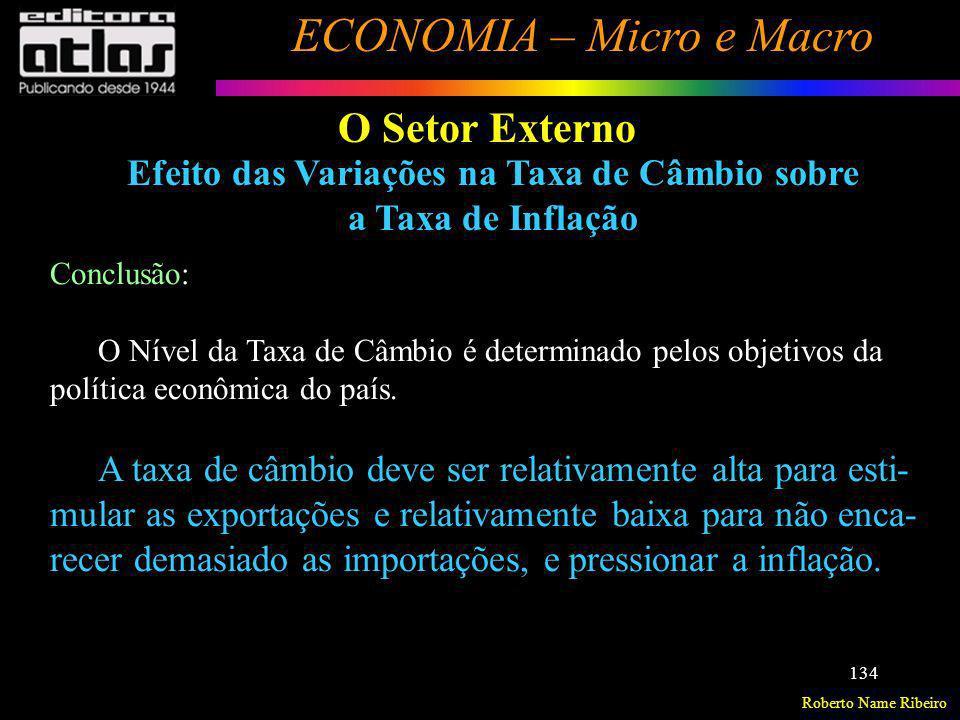 Roberto Name Ribeiro ECONOMIA – Micro e Macro 134 O Setor Externo Efeito das Variações na Taxa de Câmbio sobre a Taxa de Inflação Conclusão: O Nível d