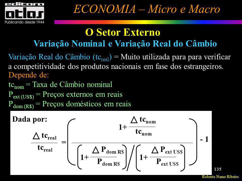 Roberto Name Ribeiro ECONOMIA – Micro e Macro 135 O Setor Externo Variação Nominal e Variação Real do Câmbio Variação Real do Câmbio (tc real ) = Muit