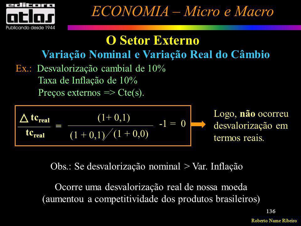 Roberto Name Ribeiro ECONOMIA – Micro e Macro 136 O Setor Externo Variação Nominal e Variação Real do Câmbio Ex.: Desvalorização cambial de 10% Taxa d