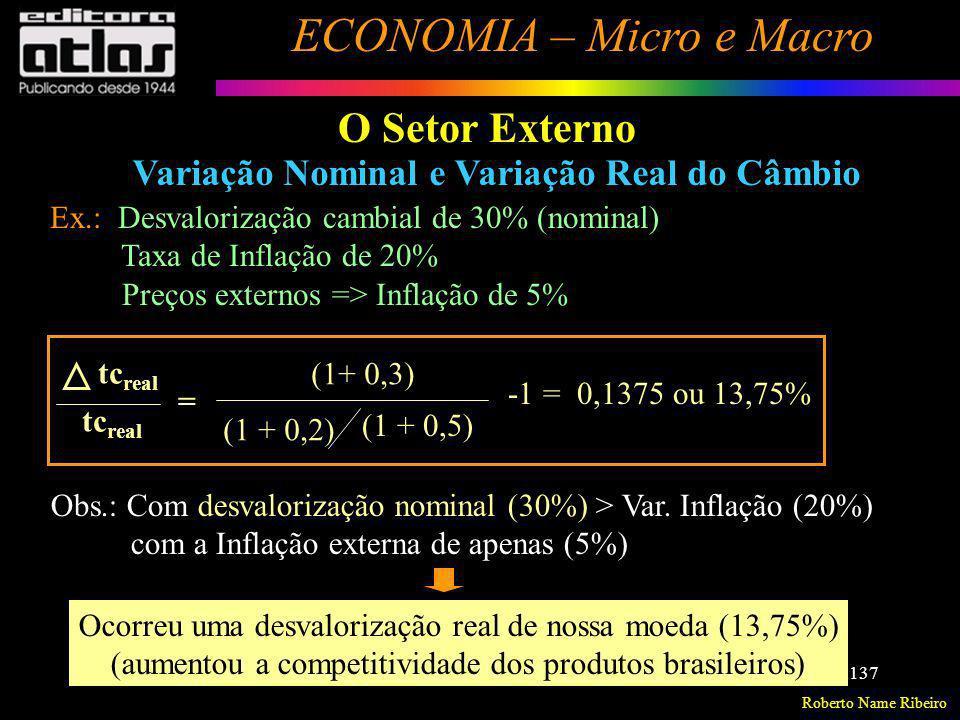 Roberto Name Ribeiro ECONOMIA – Micro e Macro 137 O Setor Externo Variação Nominal e Variação Real do Câmbio Ex.: Desvalorização cambial de 30% (nomin