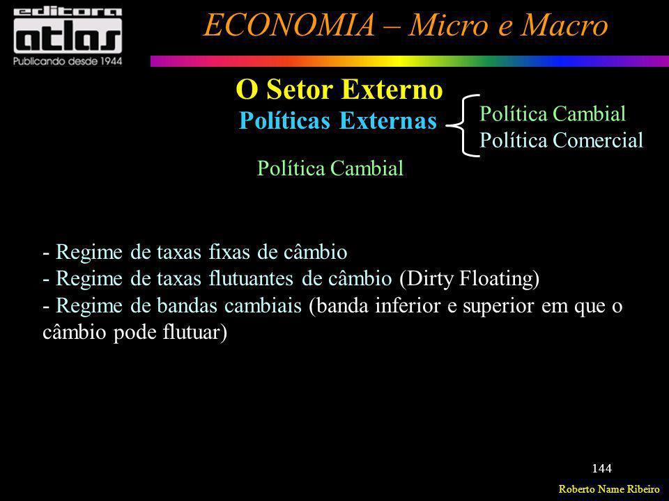 Roberto Name Ribeiro ECONOMIA – Micro e Macro 144 Políticas Externas O Setor Externo Política Cambial - Regime de taxas fixas de câmbio - Regime de ta