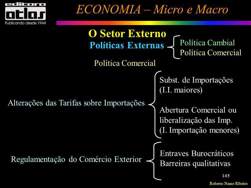 Roberto Name Ribeiro ECONOMIA – Micro e Macro 145 Políticas Externas O Setor Externo Política Comercial Alterações das Tarifas sobre Importações Polít