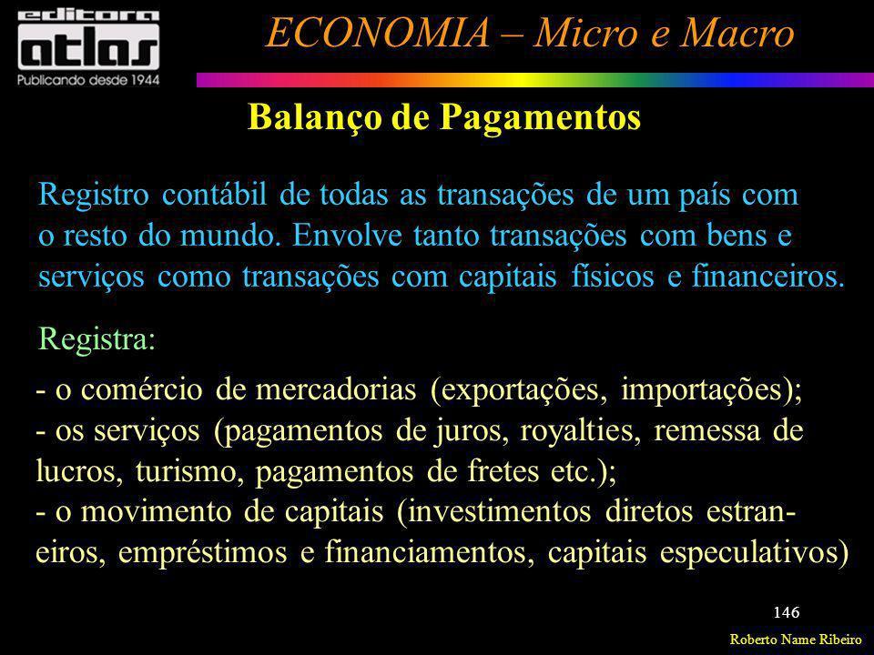 Roberto Name Ribeiro ECONOMIA – Micro e Macro 146 Balanço de Pagamentos Registro contábil de todas as transações de um país com o resto do mundo. Envo