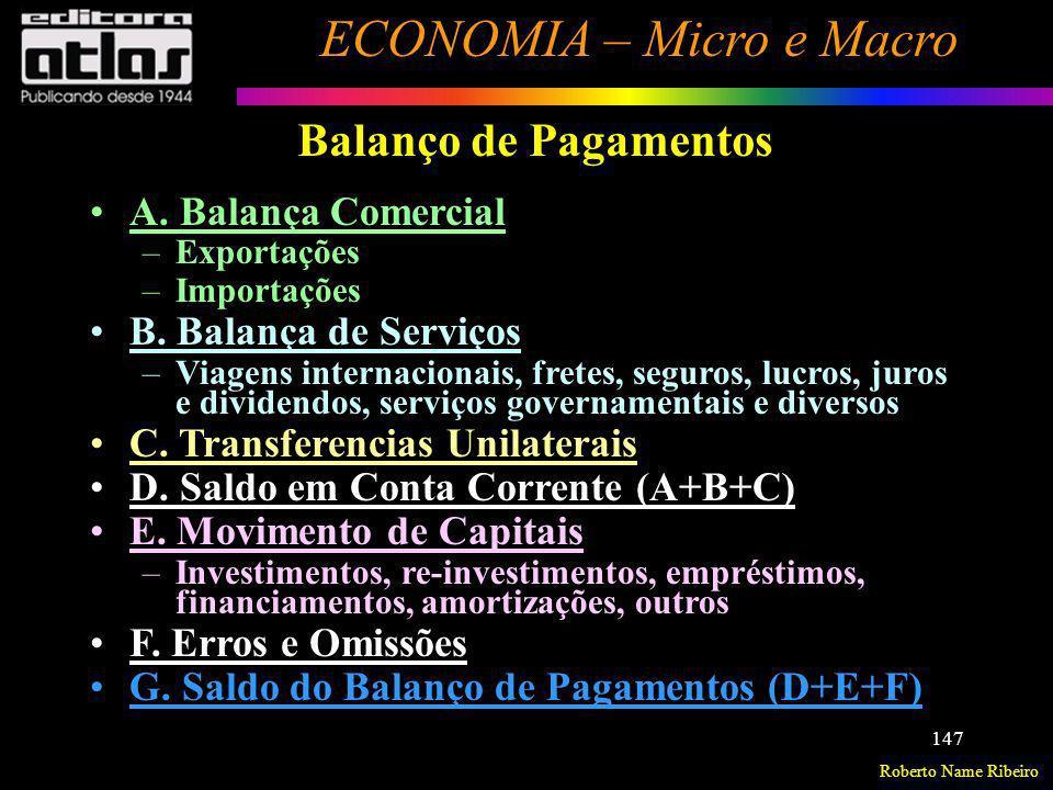 Roberto Name Ribeiro ECONOMIA – Micro e Macro 147 Balanço de Pagamentos A. Balança Comercial –Exportações –Importações B. Balança de Serviços –Viagens