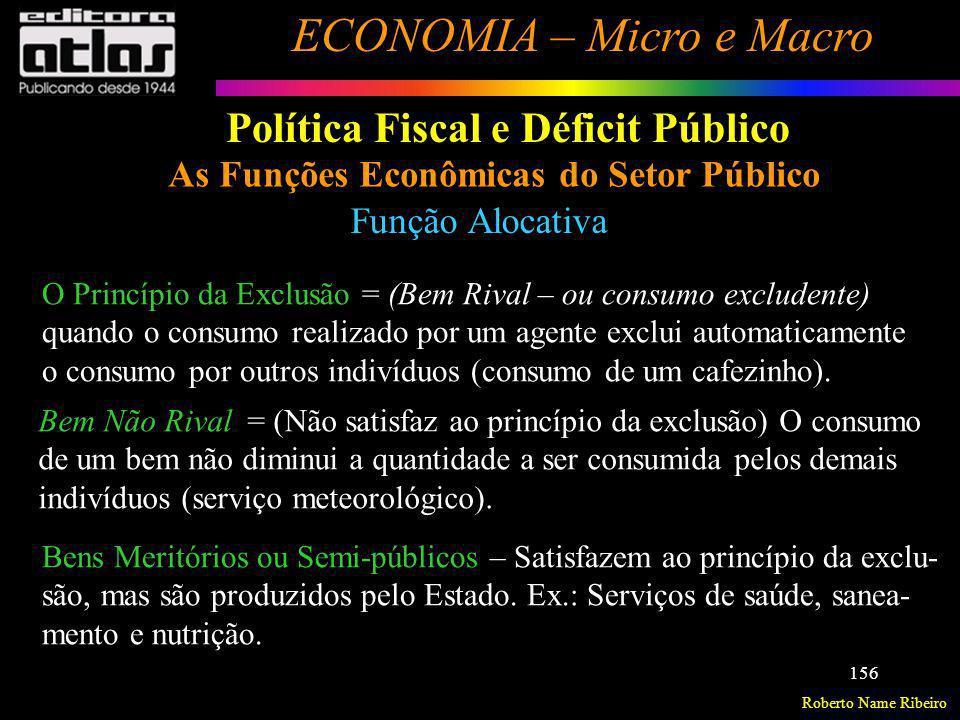 Roberto Name Ribeiro ECONOMIA – Micro e Macro 156 Política Fiscal e Déficit Público As Funções Econômicas do Setor Público Função Alocativa O Princípi