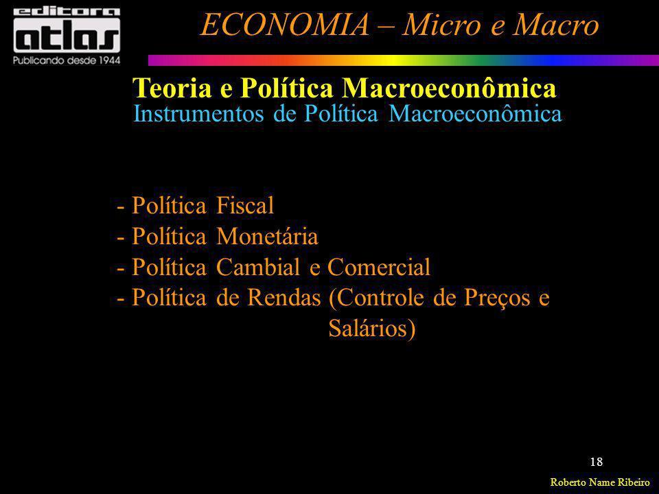 Roberto Name Ribeiro ECONOMIA – Micro e Macro 18 Teoria e Política Macroeconômica Instrumentos de Política Macroeconômica - Política Fiscal - Política