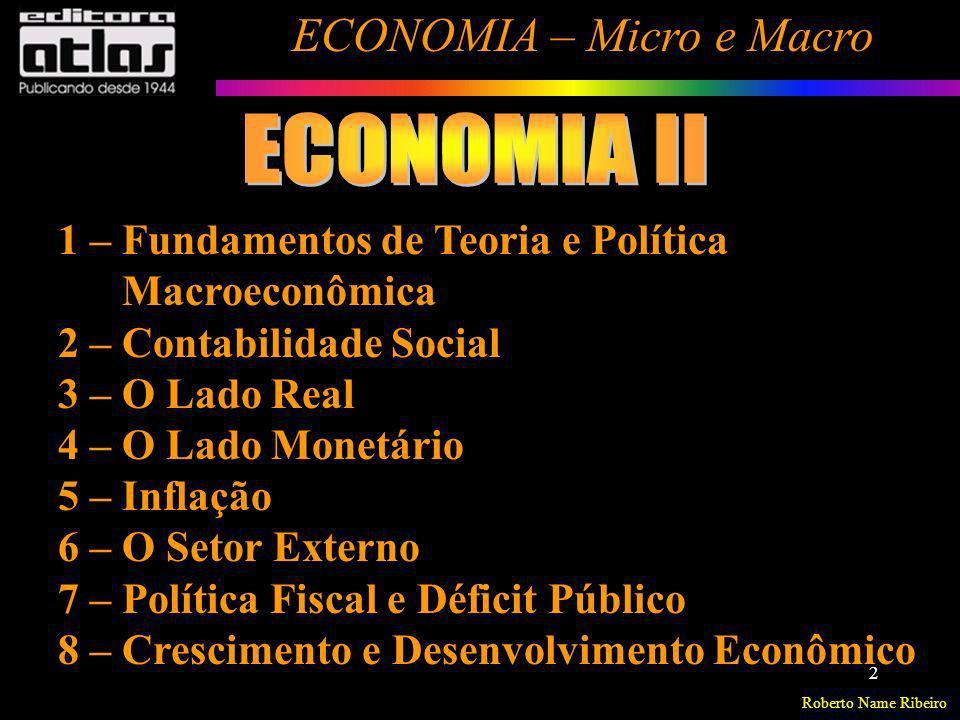 Roberto Name Ribeiro ECONOMIA – Micro e Macro 2 1 – Fundamentos de Teoria e Política Macroeconômica 2 – Contabilidade Social 3 – O Lado Real 4 – O Lad