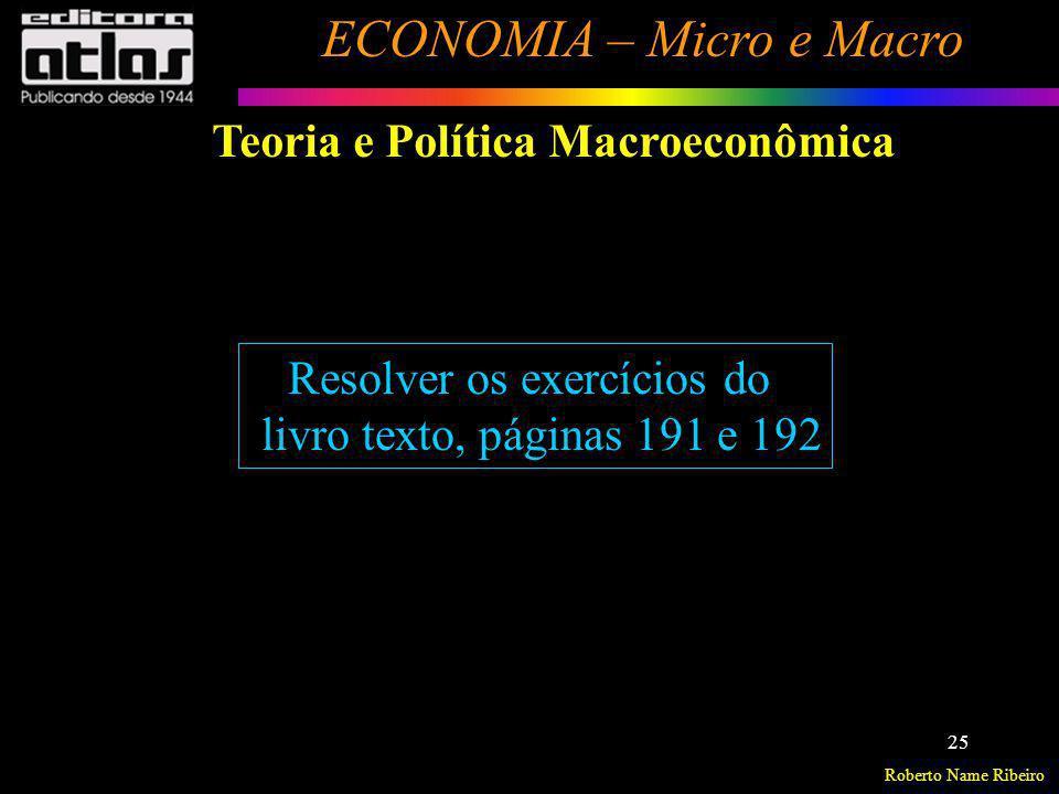 Roberto Name Ribeiro ECONOMIA – Micro e Macro 25 Teoria e Política Macroeconômica Resolver os exercícios do livro texto, páginas 191 e 192